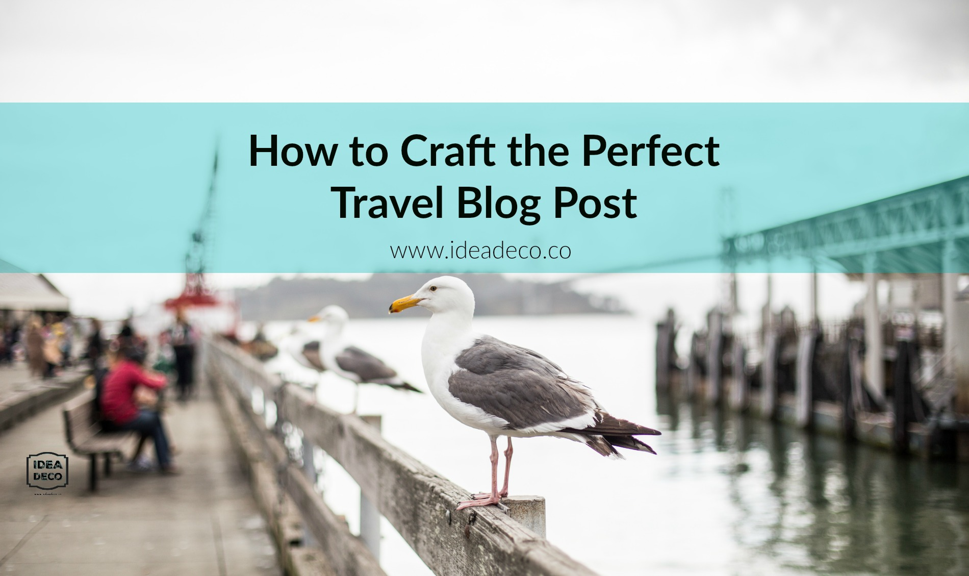 How to Craft the Perfect Travel Blog Post by Areti Vassou Ideadeco