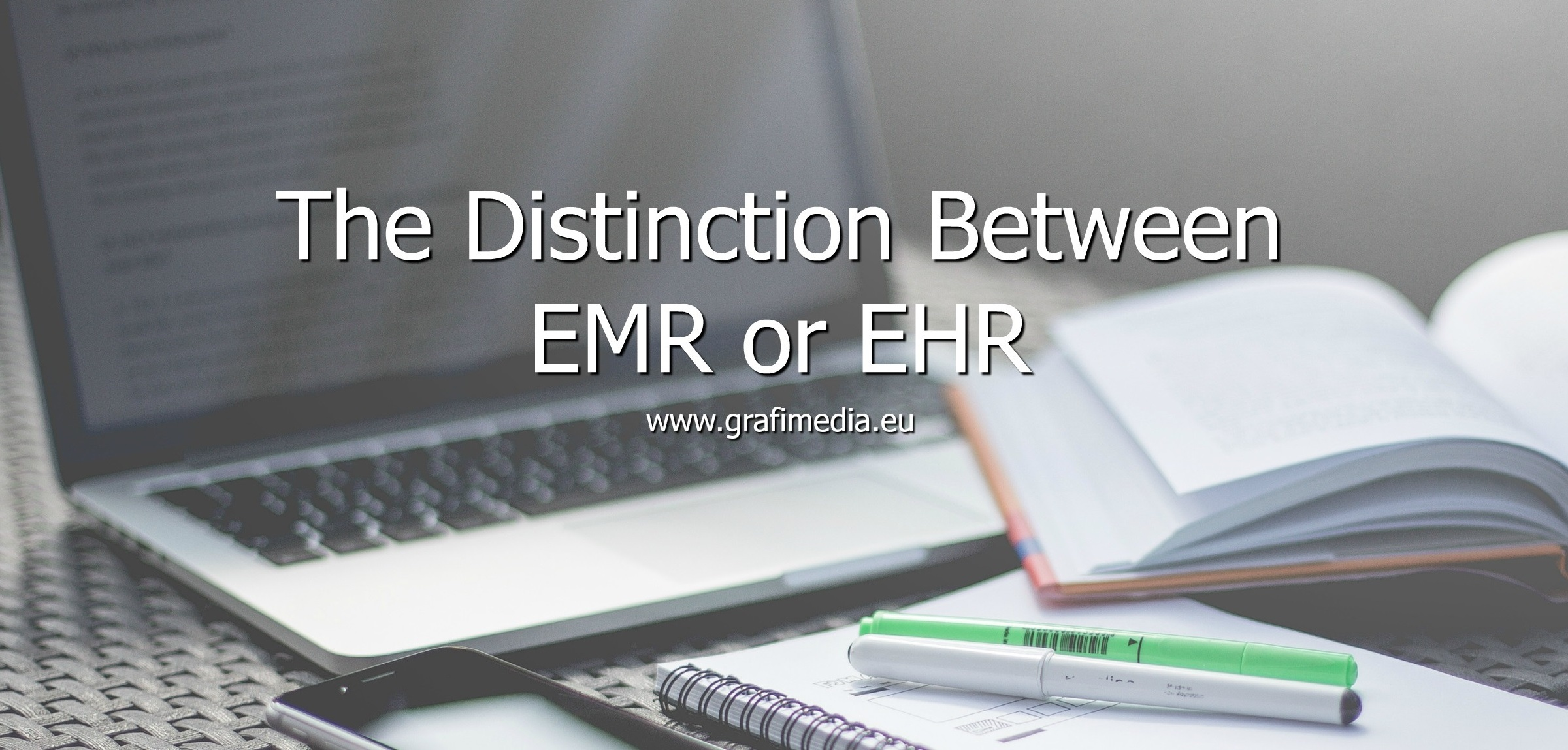 The Distinction Between EMR or EHR by Grafimedia Health IT SaaS Experts