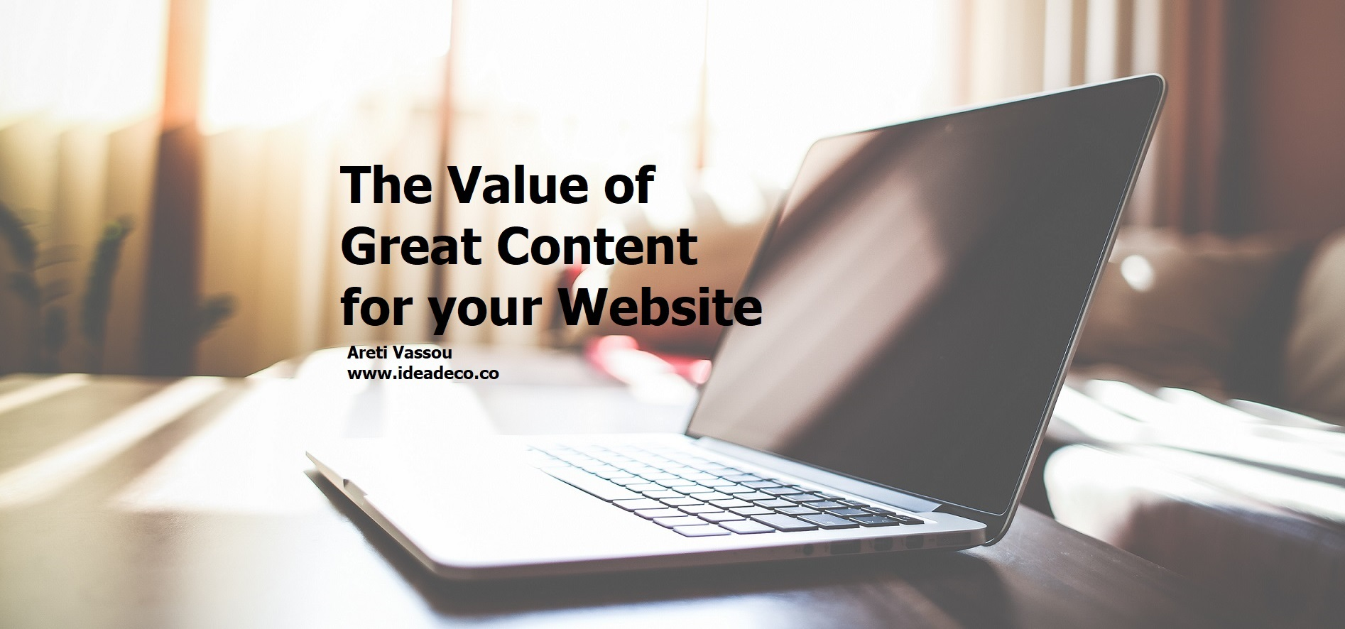 The Value of Great Content for your Website by Areti Vassou Ideadeco