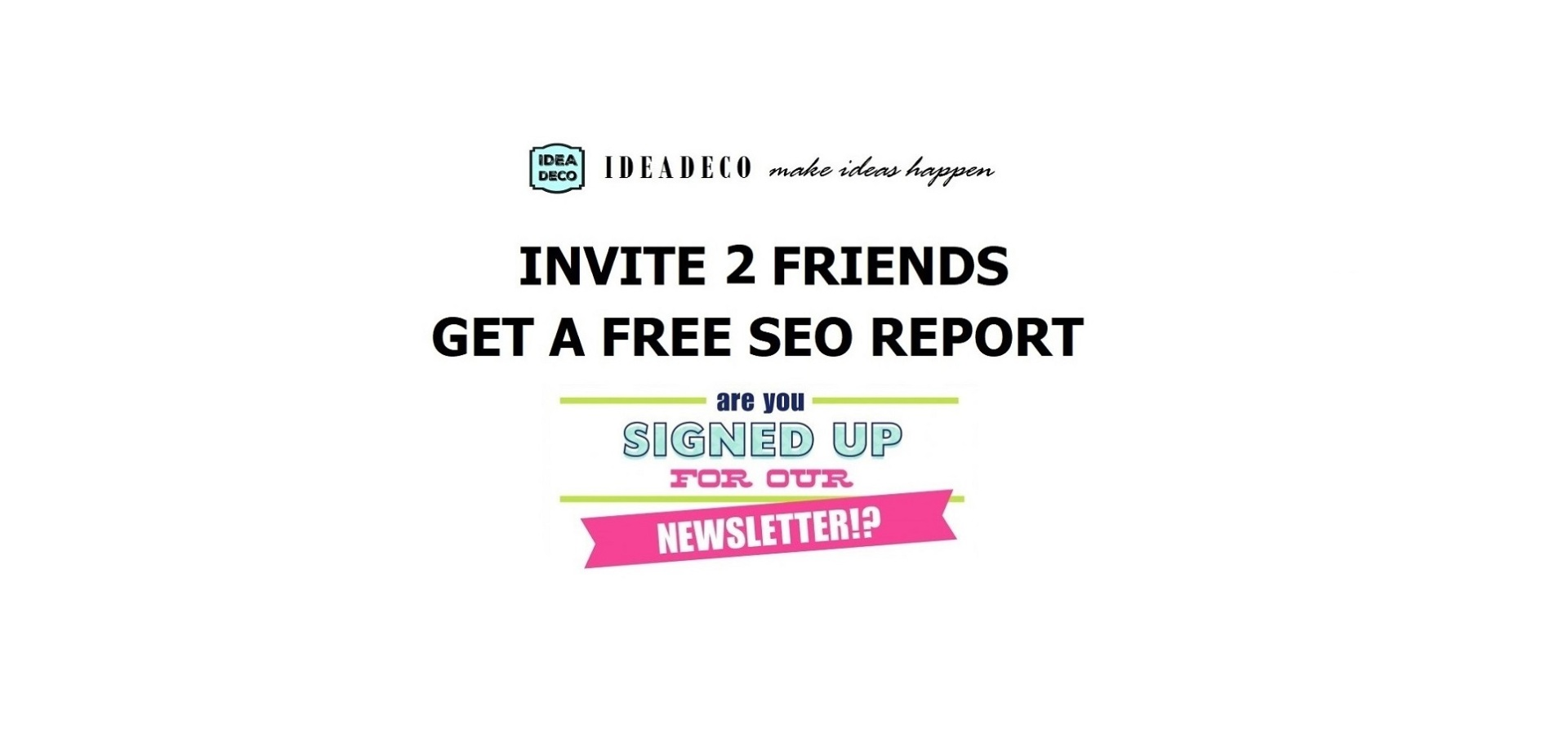 Invite 2 of your friends to subscribe to our Newsletter