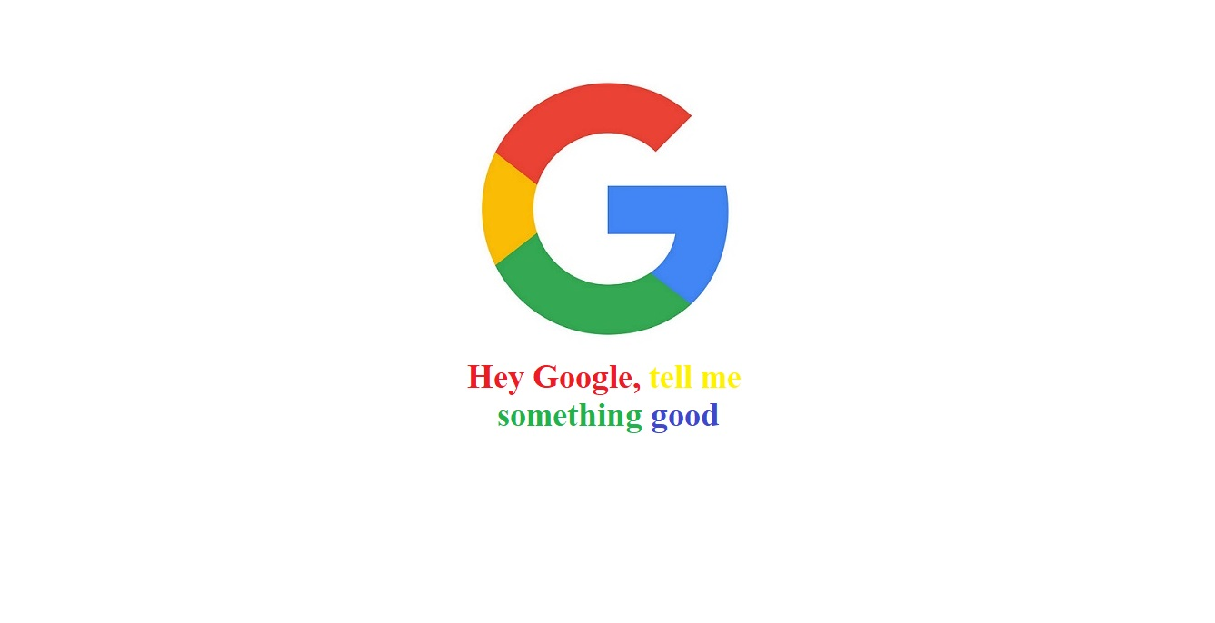 Hey Google, tell me something good