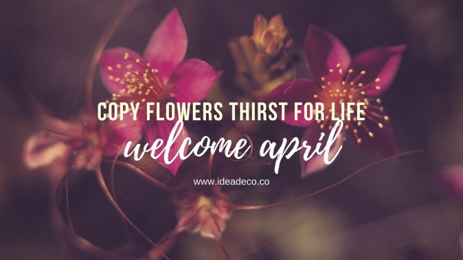 Copy Flowers Thirst For Life - Welcome April