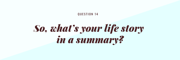 So, what's your life story in a summary?