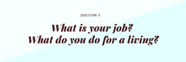 What is your job? What do you do for a living?
